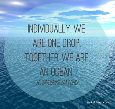 Individually we are a drop...